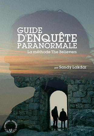 Guide d'Enquête Paranormale, La méthode The Believers, sandy lakdar, livre, the believers, paranormal, symbiose,